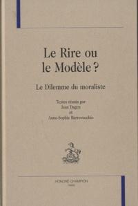 Jean Dagen - Le Rire ou le Modèle ? Le Dilemme du moraliste.