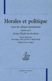 Jean Dagen et Marc Escola - Morales et politique - Actes du colloque international organisé par le Groupe d'Etude des Moralistes.