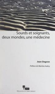 Jean Dagron et Martine Aubry - Sourds et soignants, deux mondes, une médecine.