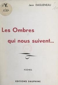 Jean Dagueneau et Maurice Paul - Les ombres qui nous suivent....