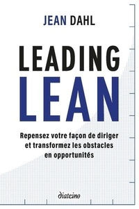 Jean Dahl - Leading lean - Repensez votre façon de diriger et tranformez les obstacles en opportunités.