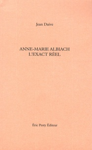 Jean Daive - Anne-Marie Albiach l'exact réel.