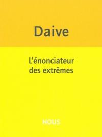 Jean Daive - L'énonciateur des extrêmes.