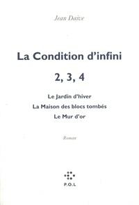 Jean Daive - La condition d'infini N°  2-4 : Le jardin d'hiver. La maison des blocs tombés. Le mur d'or.