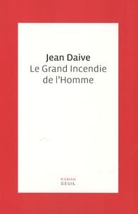 Jean Daive - Le grand incendie de l'Homme.