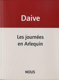 Jean Daive - Les journées en Arlequin.
