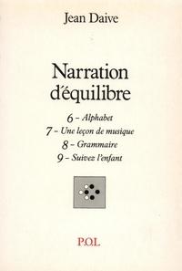 Jean Daive - Narration d'équilibre  Tome 6-9 - Alphabet9 Suivez l'enfant.