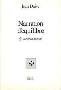 Jean Daive - Narration d'équilibre - 5, America domino.