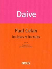 Jean Daive et Werner Hamacher - Paul Celan, les jours et les nuits - Suivi de Suggestions.