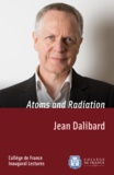 Jean Dalibard - Atoms and Radiation - Inaugural Lecture delivered on Thursday 18 April 2013.