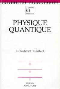 Jean Dalibard et Jean-Louis Basdevant - Physique quantique.