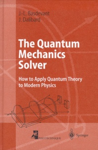 Jean Dalibard et Jean-Louis Basdevant - The Quantum Mechanics Solver. - How to Apply Quantum Theory to Modern Physics.