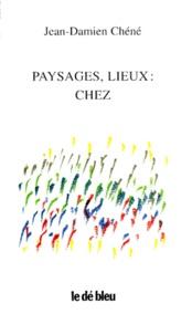 Jean-Damien Chéné - Paysages, lieux, chez.