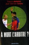Jean-Damien Lesay et Franck Annese - A mort l'arbitre ?.