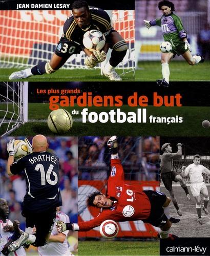 Jean-Damien Lesay - Les plus grands gardiens de but du football français.