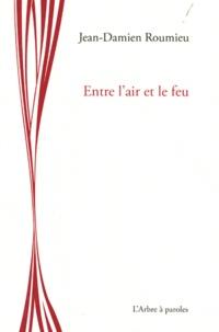 Jean-Damien Roumieu - Entre l'air et le feu.