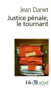 Jean Danet - Justice pénale, le tournant.