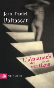 Jean-Daniel Baltassat - L'almanach des vertiges.