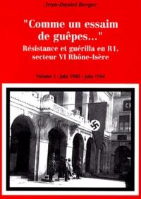 Jean-Daniel Berger - Comme un essaim de guêpes... Résistance et guérilla en R1, secteur VI Rhône-Isère : en 2 volumes : Tome 1, Juin 1940-juin 1944 ; Tome 2, Juin-septembre 1944.