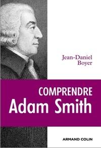 Jean-Daniel Boyer - Comprendre Adam Smith.