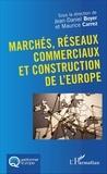 Jean-Daniel Boyer et Maurice Carrez - Marchés, réseaux commerciaux et construction de l'Europe.