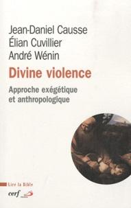 Jean-Daniel Causse et Elian Cuvillier - Divine violence - Approche exégétique et anthropologique.