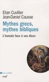 Jean-Daniel Causse et Elian Cuvillier - Mythes grecs, mythes bibliques - L'humain face à ses dieux.