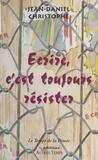 Jean-Daniel Christophe - Écrire, c'est toujours résister.