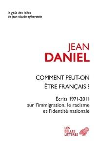 Jean Daniel - Comment peut-on être Français ? - Ecrits 1971-2011 sur l'immigration, le racisme et l'identité nationale.