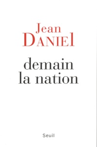 Jean Daniel - Demain la nation.