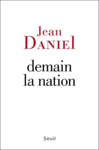 Jean Daniel - Demain la nation.