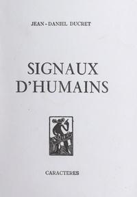 Jean-Daniel Ducret et Bruno Durocher - Signaux d'humains.