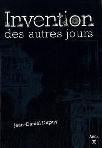 Jean-Daniel Dupuy - Invention des autres jours.