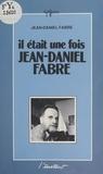 Jean-Daniel Fabre - Il était une fois Jean-Daniel Fabre.