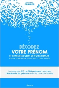 Jean-Daniel Fermier - Décodez votre prénom et choisissez celui de votre enfant par la symbolique des lettres et des chiffres.
