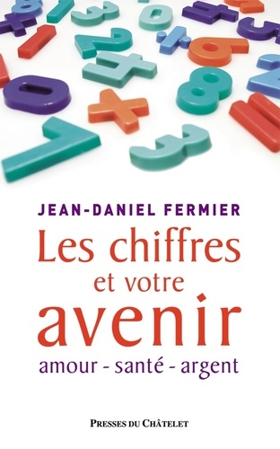 Les chiffres et votre avenir - Jean-Daniel Fermier - Format ePub - 9782845923652 - 12,99 €