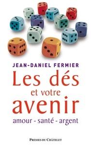 Jean-Daniel Fermier et Jean-Daniel Fermier - Les dés et votre avenir.