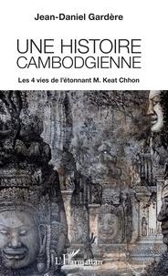 Une histoire cambodgienne - Les 4 vies de létonnant M. Keat Chhon.pdf
