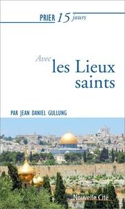 Jean Daniel Gullung - Prier 15 jours avec les Lieux saints.