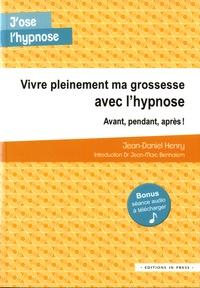 Jean-Daniel Henry - Vivre pleinement ma grossesse avec l'hypnose - Avant, pendant, après !.