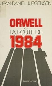 "Jean-Daniel Jurgensen - Orwell ou la Route de ""1984""."