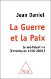 Jean Daniel - La Guerre et la Paix - Israël-Palestine (Chroniques 1956-2003).