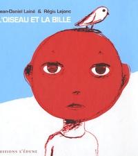Jean-Daniel Lainé et Régis Lejonc - L'oiseau et la bille.