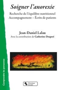 Jean-Daniel Lalau - Soigner l'anorexie - Recherche de l'équilibre nutritionnel. Accompagnement- Ecrits de patients.