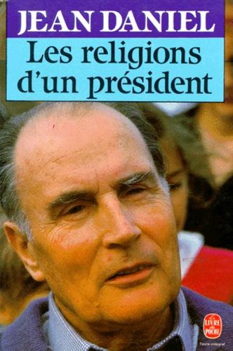 Jean Daniel - Les Religions d'un président - Regards sur les aventures du mitterrandisme.