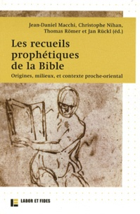 Jean-Daniel Macchi et Christophe Nihan - Les recueils prophétiques de la Bible - Origines, milieux, et contexte proche-oriental.