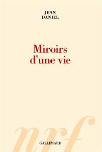 Jean Daniel - Miroirs d'une vie.