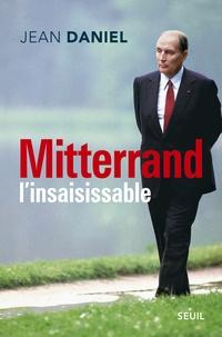 Jean Daniel - Mitterrand l'insaisissable.