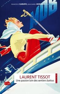 Jean-Daniel Morerod et Francesco Garufo - Laurent Tissot - Une passion loin des sentiers battus.