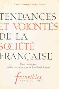 Jean-Daniel Reynaud et Gérard Adam - Tendances et volontés de la société française - Société française de sociologie. Études sociologiques publiées sous la direction de Jean-Daniel Reynaud.